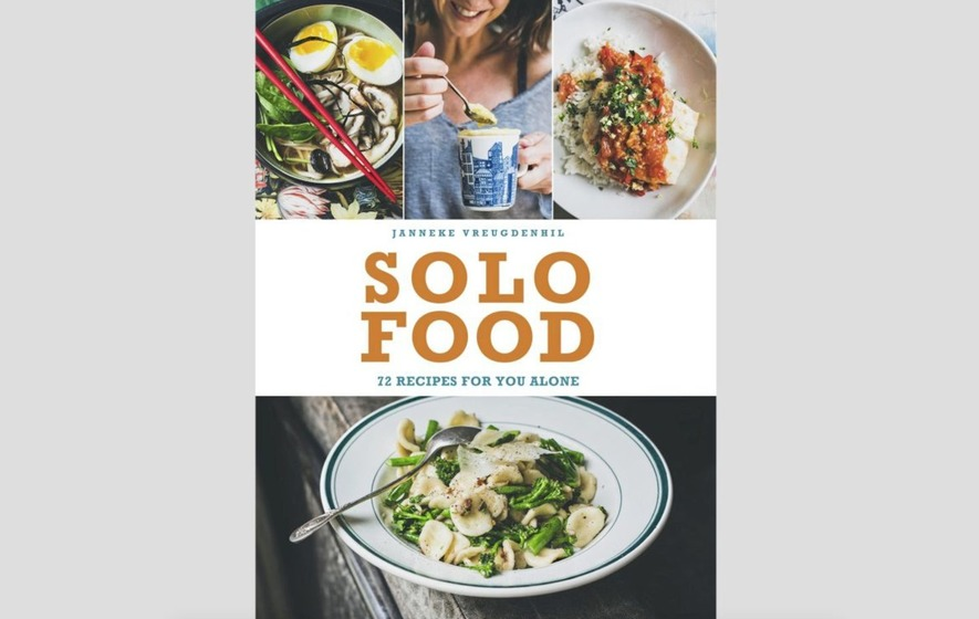 Recipes for one why making meals just for yourself is so worth the solo food by janneke vreugdenhill a cookbook packed with recipes for one person forumfinder Choice Image