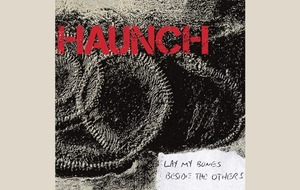 Listen to: Haunch – Lay My Bones Beside The Others