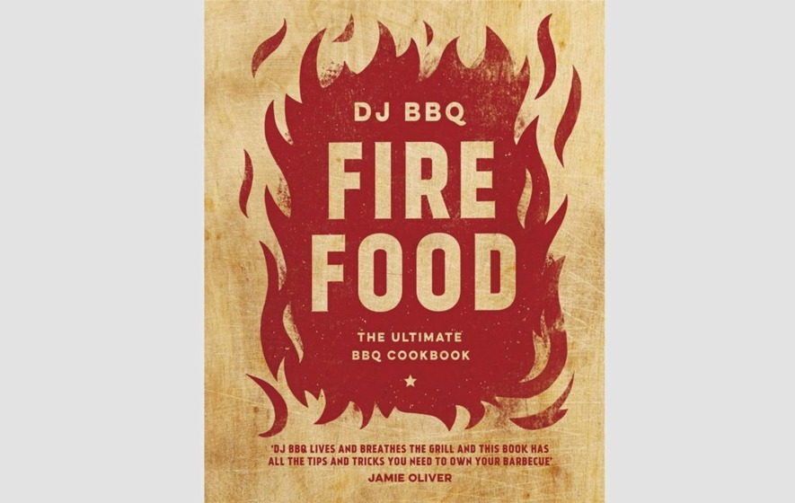 Cookbook review: Fire Food: The Ultimate BBQ Cookbook by DJ BBQ