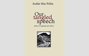 Books: Our Tangled Speech: Essays on Language and Culture, Aodán Mac Póilin